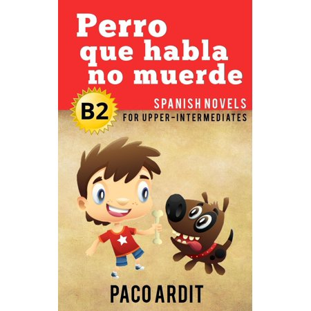 Perro que habla no muerde - Spanish Readers for Upper Intermediates (B2) - eBook