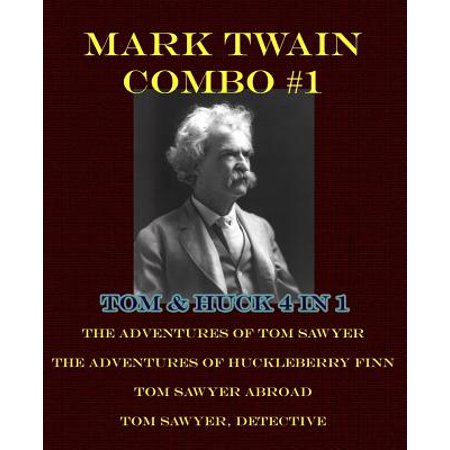 Mark Twain Combo #1 : Tom & Huck 4 in 1: The Adventures of Tom Sawyer/The Adventures of Huckleberry Finn/Tom Sawyer Abroad/Tom Sawyer, Detective