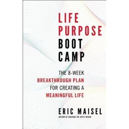 Life Purpose Boot Camp  The 8 Week Breakthrough Plan For Creating A Meaningful Life
