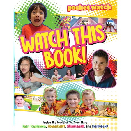 Watch This Book! : Inside the World of YouTube Stars Ryan ToysReview, HobbyKidsTV, JillianTubeHD, and