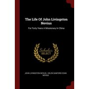 The Life of John Livingston Nevius : For Forty Years a Missionary in China