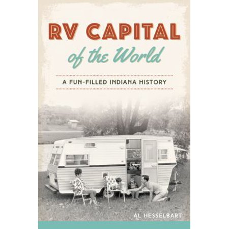 Rv Capital Of The World  A Fun Filled Indiana History