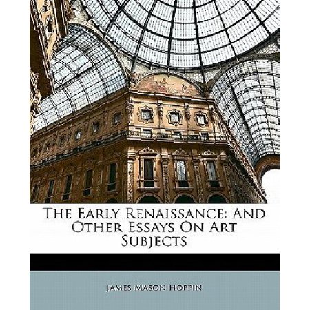 The Yellow Wallpaper Essays The Early Renaissance And Other Essays On Art Subjects Sample English Essay also Essay Science And Religion The Early Renaissance And Other Essays On Art Subjects  Walmartcom High School Admission Essay Sample