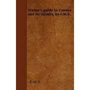 Visitor's Guide to Cannes and Its Vicinity, by F.M.S.