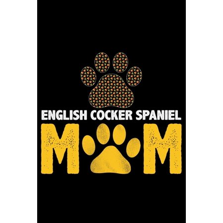 English Cocker Spaniel Mom: Cool English Cocker Spaniel Dog Journal Notebook - Gifts Idea for English Cocker Spaniel Dog Lovers Notebook for Men & English Cocker Spaniel Rescue