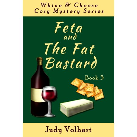 Whine & Cheese Cozy Mystery Series: Feta and the Fat Bastard (Book 3) -