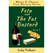 Whine & Cheese Cozy Mystery Series: Feta and the Fat Bastard (Book 3) - eBook