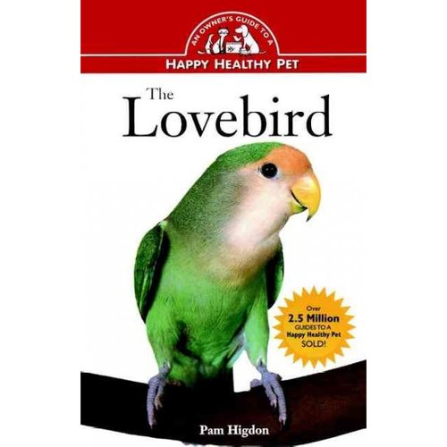 The Lovebird: An Owner's Guide to a Happy, Healthy Pet