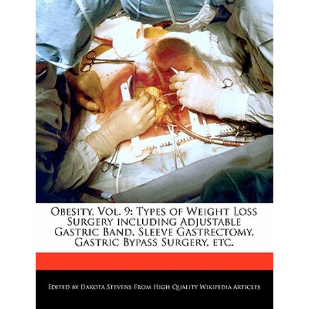 Obesity, Vol. 9 : Types of Weight Loss Surgery Including Adjustable Gastric Band, Sleeve Gastrectomy, Gastric Bypass Surgery,