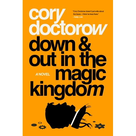 Down and Out in the Magic Kingdom : A Novel