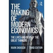 The Making of Modern Economics : The Lives and Ideas of the Great Thinkers