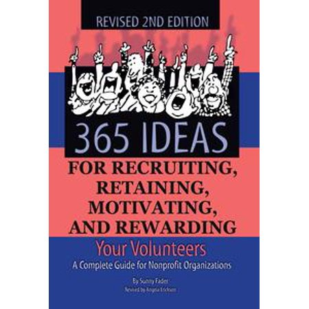 365 Ideas for Recruiting, Retaining, Motivating and Rewarding Your Volunteers: A Complete Guide for Nonprofit Organizations - eBook - Volunteer Appreciation Gift Ideas