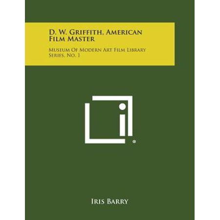 D. W. Griffith, American Film Master : Museum of Modern Art Film Library Series, No. (Modern Art Series)