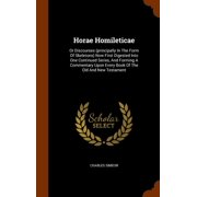 Horae Homileticae : Or Discourses (Principally in the Form of Skeletons) Now First Digested Into One Continued Series, and Forming a Commentary Upon Every Book of the Old and New Testament