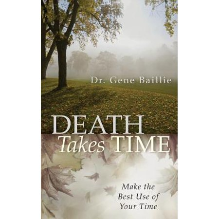 Death Takes Time : Make the Best Use of Your Time