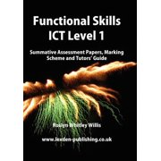 Functional Skills Ict Level 1 : Summative Assessment Papers, Marking Scheme and Tutors' Guide