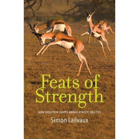 Feats of Strength : How Evolution Shapes Animal Athletic Abilities