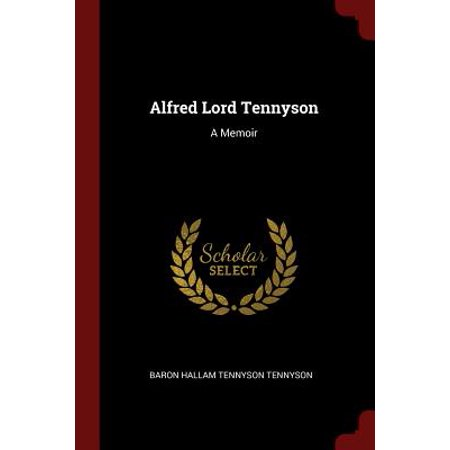 Alfred Lord Tennyson : A Memoir (Tears Idle Tears Alfred Lord Tennyson Analysis)