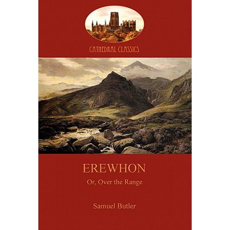 Erewhon, or Over the Range : A Satire on Society and Human Gullibiity (Aziloth