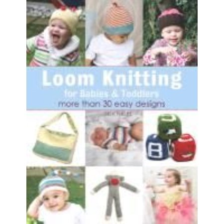 Loom Knitting for Babies & Toddlers : More Than 30 Easy (More Than 30 Years In The Tardis)