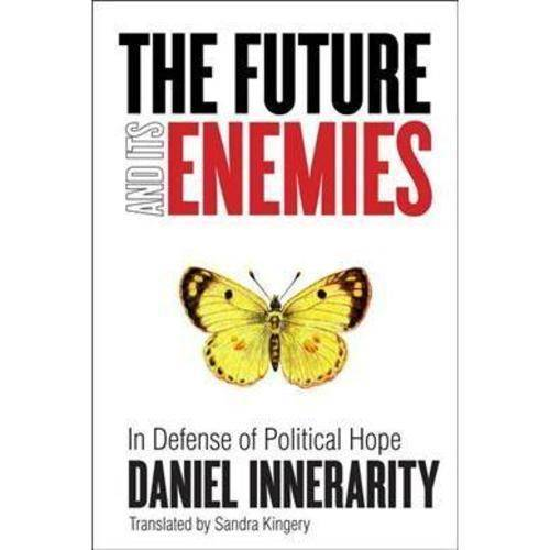 The Future and Its Enemies: In Defense of Political Hope