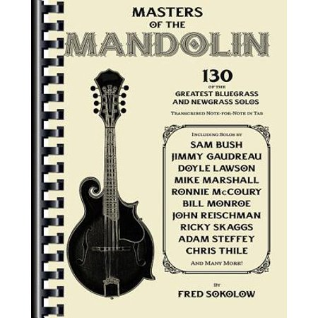 Masters of the Mandolin : 130 of the Greatest Bluegrass and Newgrass Solos (Bluegrass Mandolin Licks)