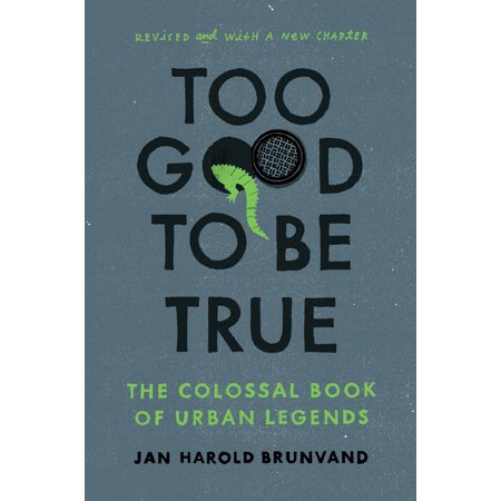 Too Good to Be True : The Colossal Book of Urban Legends