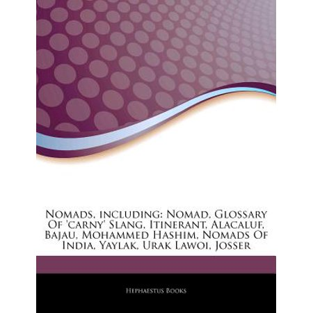 Articles on Nomads, Including: Nomad, Glossary of 'Carny' Slang, Itinerant, Alacaluf, Bajau, Mohammed... by