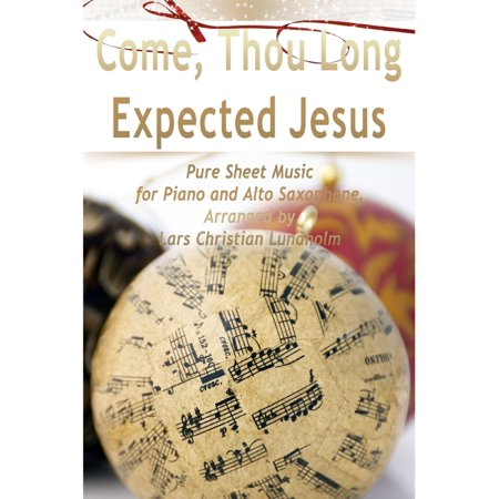 Come, Thou Long Expected Jesus Pure Sheet Music for Piano and Alto Saxophone, Arranged by Lars Christian Lundholm - eBook