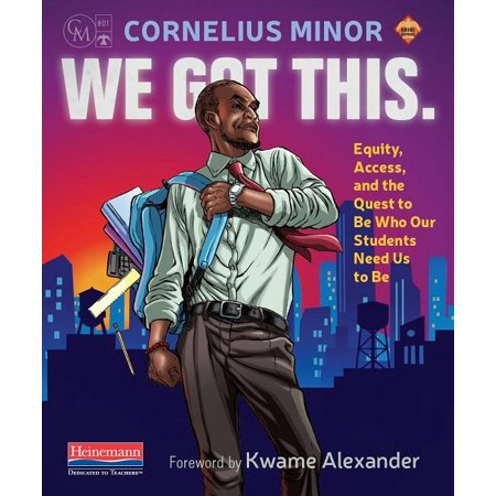We Got This. : Equity, Access, and the Quest to Be Who Our Students Need Us to Be (Paperback)