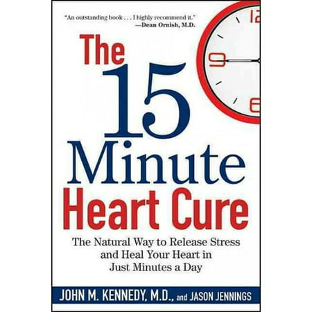 The 15 Minute Heart Cure  The Natural Way To Release Stress And Heal Your Heart In Just Minutes A Day