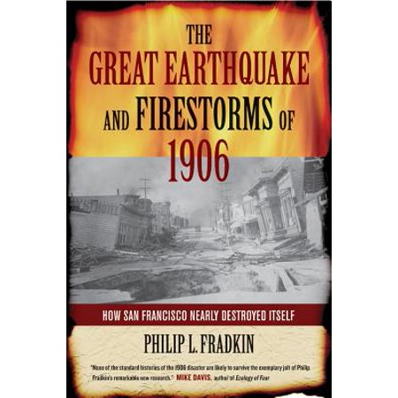 The Great Earthquake and Firestorms of 1906 : How San Francisco Nearly Destroyed (Yoga The Art Of Transformation San Francisco)