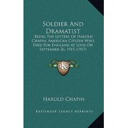 Soldier and Dramatist : Being the Letters of Harold Chapin, American Citizen Who Died for England at Loos on September 26, 1915 (1917)