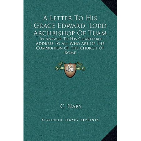 A Letter to His Grace Edward, Lord Archbishop of Tuam : In Answer to His Charitable Address to All Who Are of the Communion of the Church of