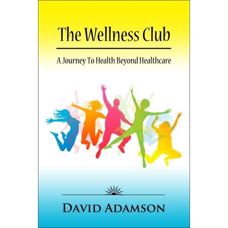 The Wellness Club: A Journey to Health Beyond Healthcare - eBook