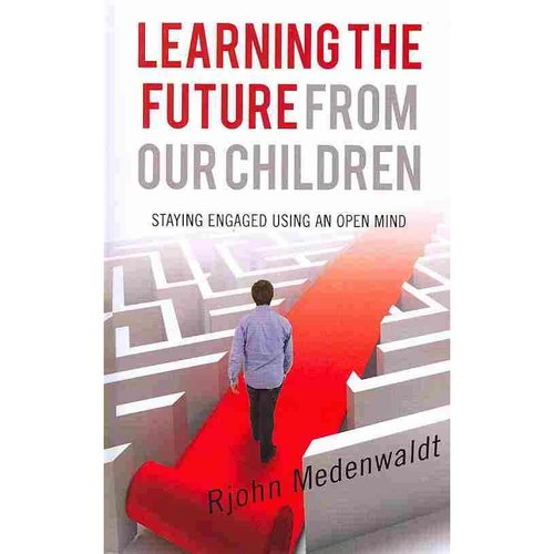Learning the Future from Our Children: Staying Engaged Using an Open Mind