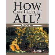 How Can I Tell It All? : Book I