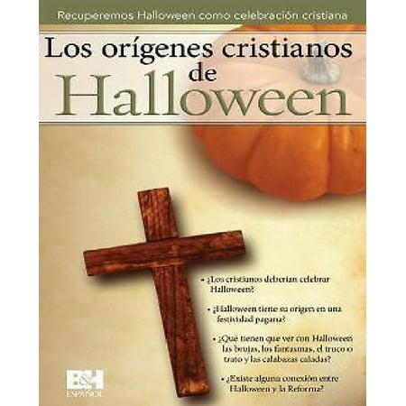 El Cristiano Y Halloween (El orígenes cristiano del Halloween : Recuperemos halloween como celebración)