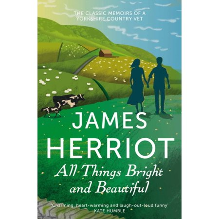 All Things Bright and Beautiful the Classic Memoirs of a Yorkshire Country Vet. James Herriot ()