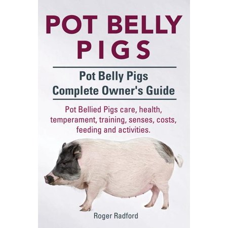 Pot Belly Pigs. Pot Belly Pigs Complete Owners Guide. Pot Bellied Pigs Care, Health, Temperament, Training, Senses, Costs, Feeding and covid 19 (Complete Car Cost Guide coronavirus)