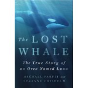 The Lost Whale : The True Story of an Orca Named Luna
