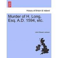 Murder of H. Long, Esq. A.D. 1594, Etc.