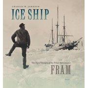 Ice Ship : The Epic Voyages of the Polar Adventurer Fram