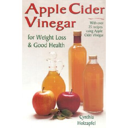 Apple Cider Vinegar : For Weight Loss and Good Health ()