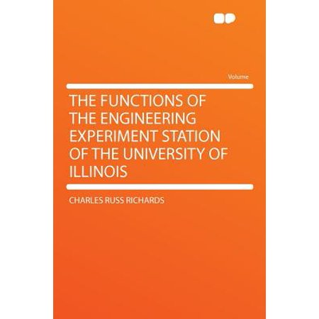 Engineering Experiment Station - The Functions of the Engineering Experiment Station of the University of Illinois