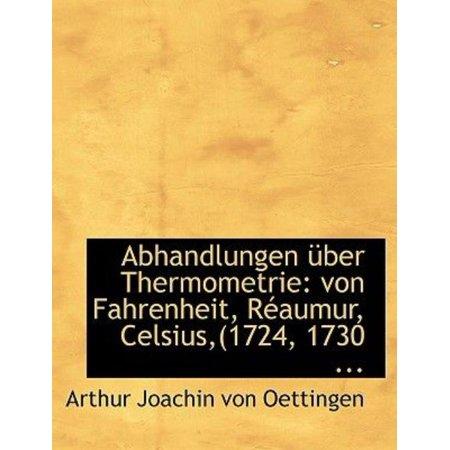 Abhandlungen A1 4Ber Thermometrie   Von Fahrenheit  Racaumur  Celsius   1724  1730      Large Print Edition