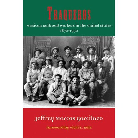Traqueros  Mexican Railroad Workers In The United States  1870 1930