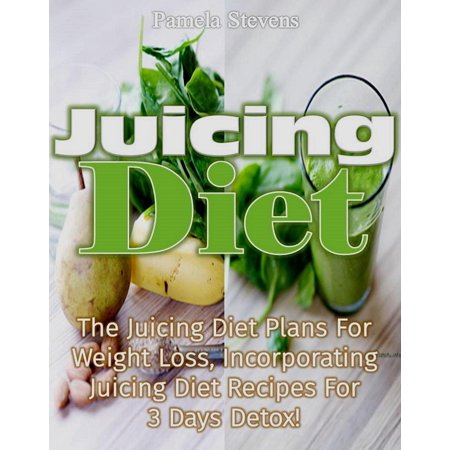 Juicing Diet:The juicing diet plans for weight loss, incorporating Juicing diet recipes for 3 days detox -