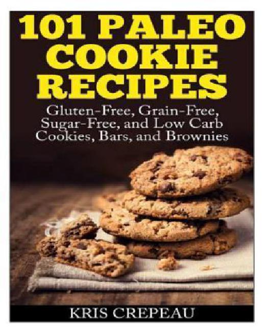 101 Paleo Cookie Recipes: Gluten-Free, Grain-Free, Sugar-Free, and Low Carb Cookies, Bars,... by