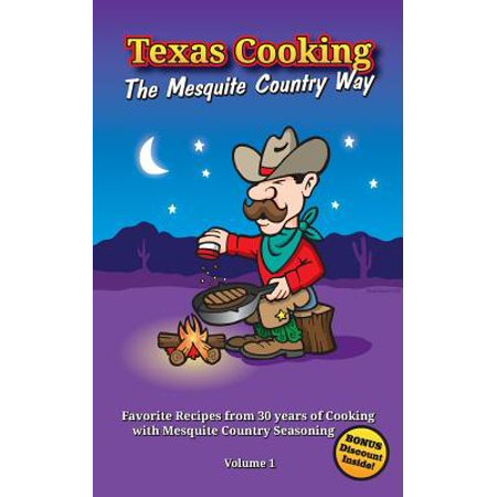Texas Cooking  The Mesquite Country Way  Favorite Recipes From 30 Years Of Cooking With Mesquite Country Seasoning